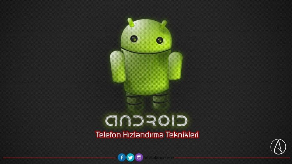 Android Telefon Hızlandırma Teknikleri