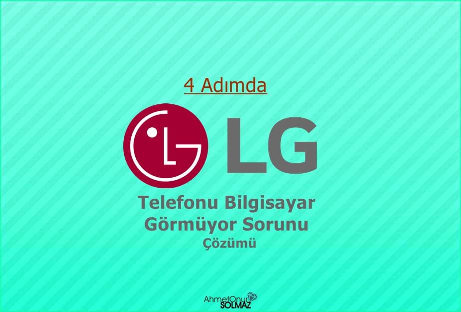 LG Telefonu Bilgisayar Görmüyor Sorunu