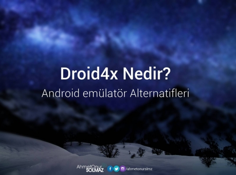 Droid4x nedir android emulator alternatifleri
