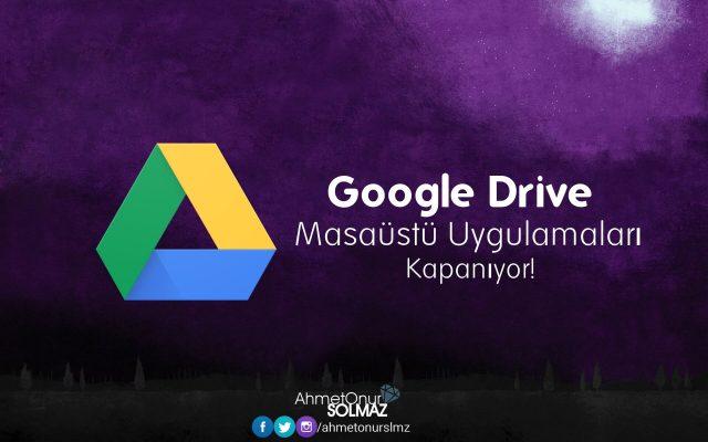 Google Drive masaüstü uygulamaları kapanıyor