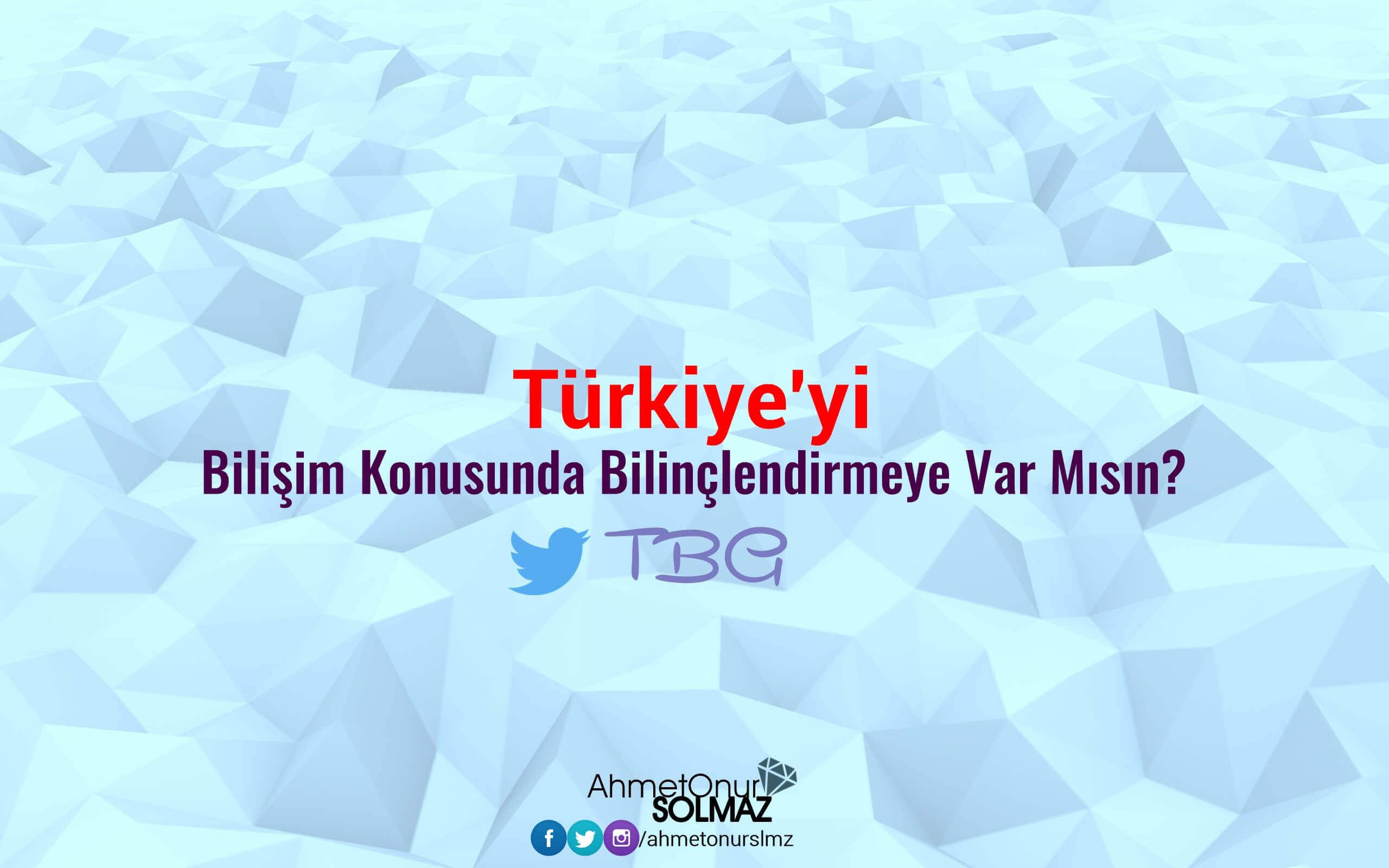 Türkiye'yi Bilişim Konusunda Bilinçlendirmeye Var Mısın