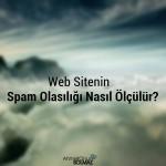 Web sitenin spam olasılığı nasıl ölçülür