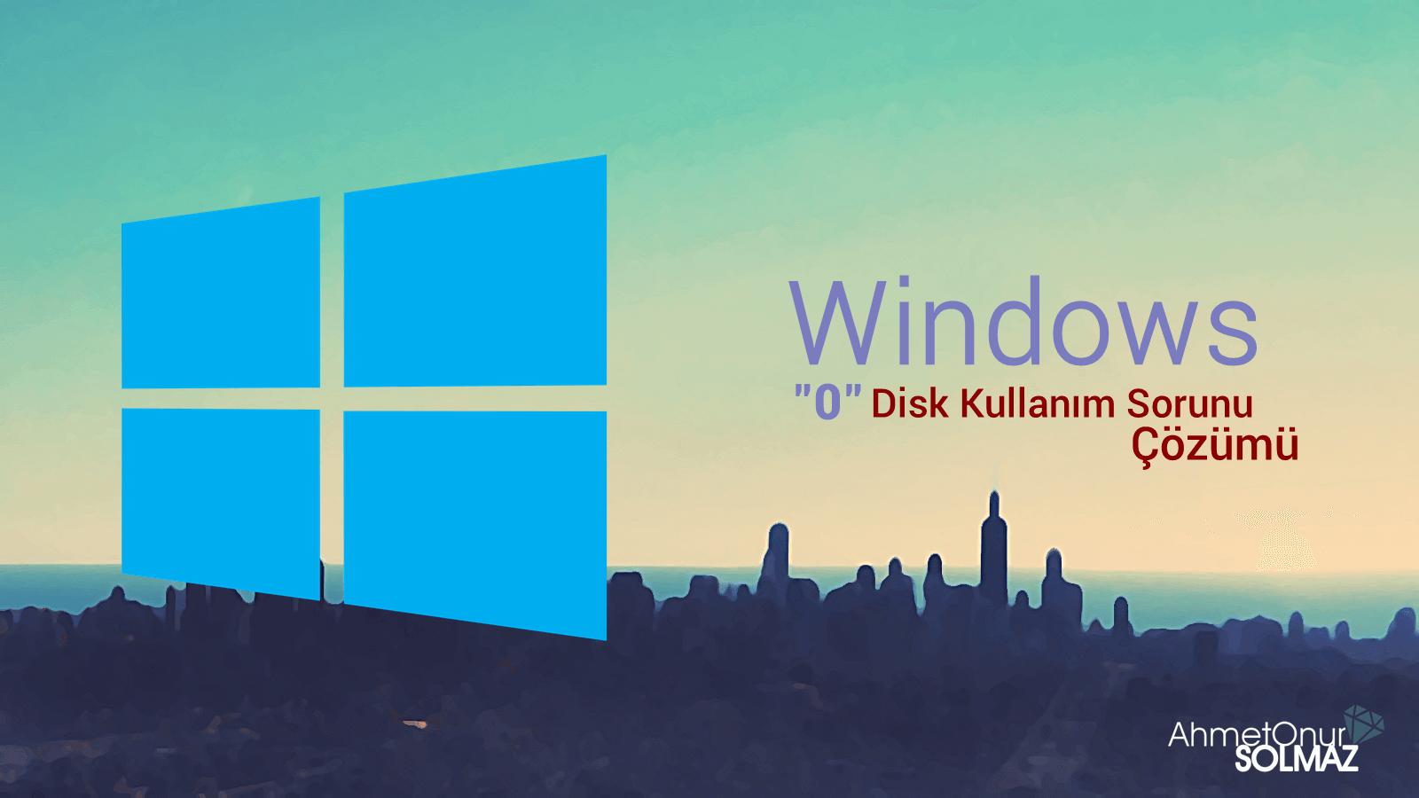 Windows 0 Disk Kullanım Sorunu Çözümü