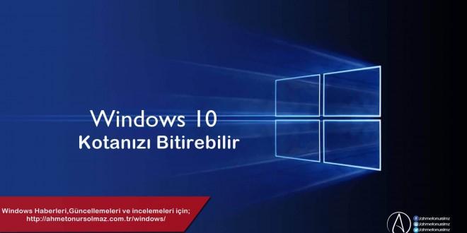 Windows 10 Kotanızı Bitirebilir