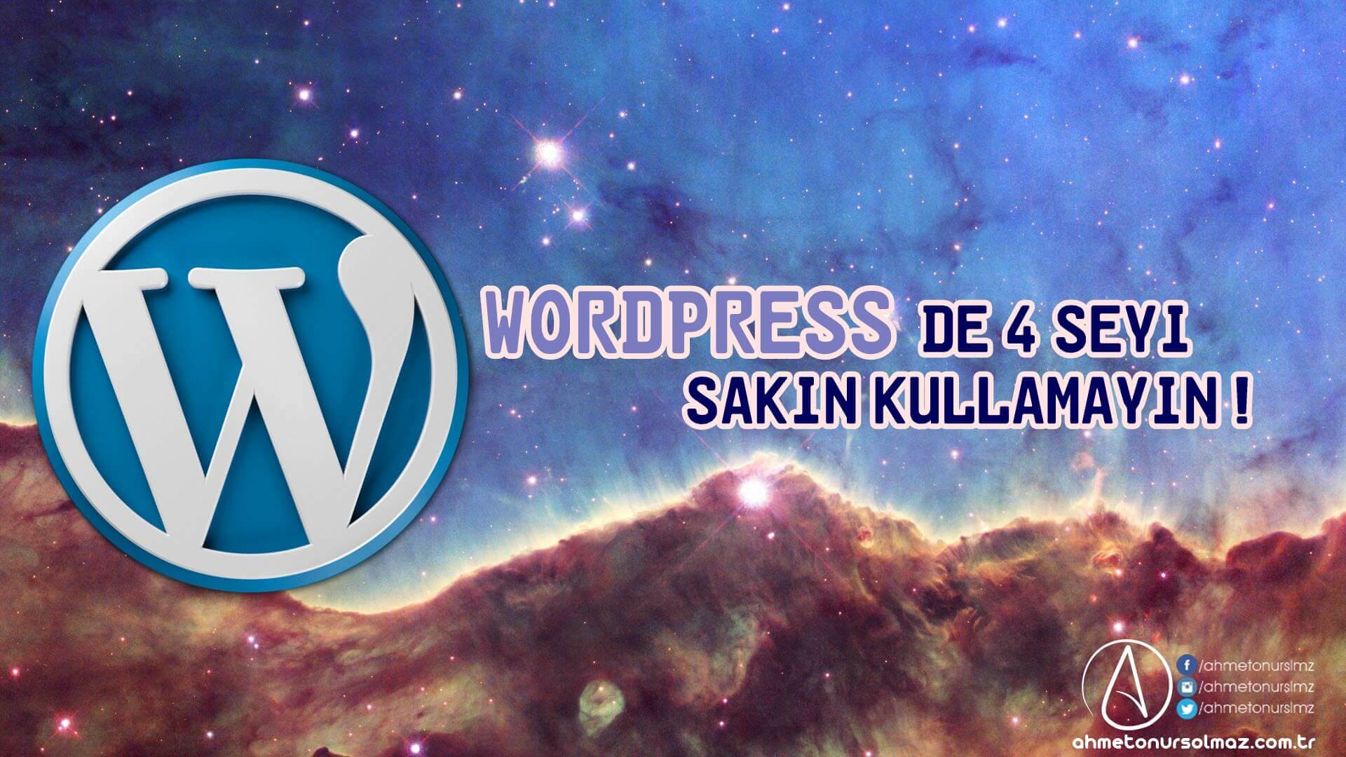 Wordpress de 4 Şeyi Sakın Kullanmayın