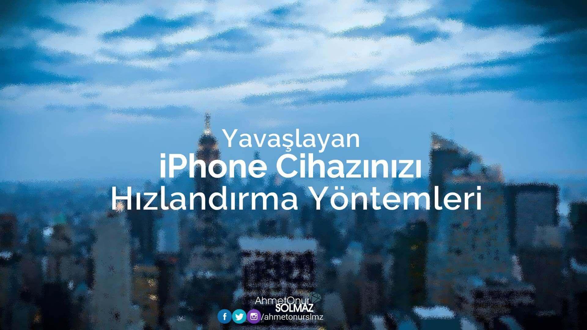 iPhone hızlandırma yöntemleri